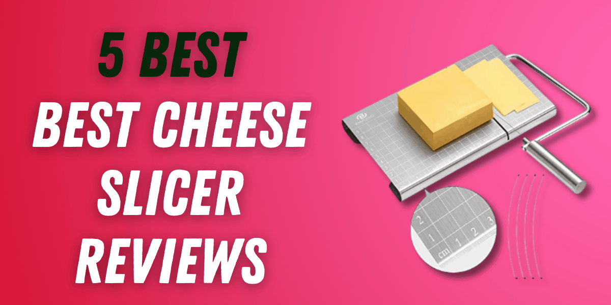 5 Best Cheese Slicer Reviews {Updated List}
