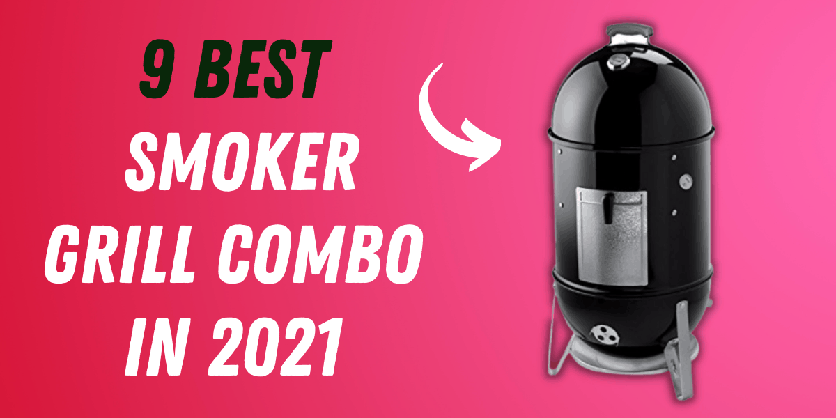 Best Smoker Grill Combo in 2021 {Top 9 Reviews}