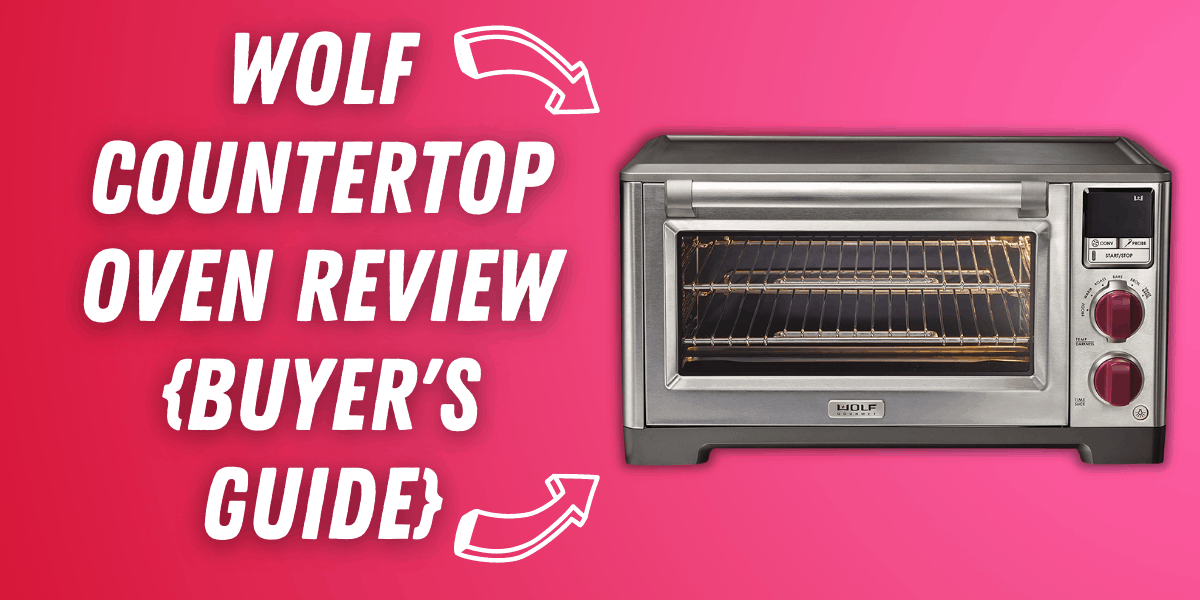 Wolf Countertop Oven Review {Buyer's Guide}